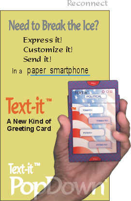 Reconnect with PopDown® Text-it™ Cards.  Need to break the ice?  Express it, customize it, and send it in a paper smartphone!